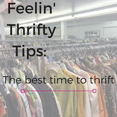 Feelin' Thrifty Tips: The best time to thrift