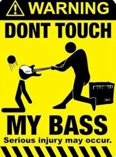 Warning...Don't touch my bass!