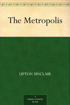 The Metropolis by Upton Sinclair. (Kindle, Free.)