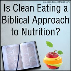 Is Clean Eating A Biblical Approach To Nutrition?