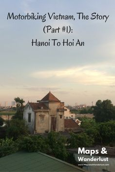 Motorbiking Vietnam, The Story (Part #1): Hanoi To Hoi An http://www.mapsandwanderlust.com/#!Motorbiking-Vietnam-The-Story-Part-1-Hanoi-To-Hoi-An/c21kp/5785cd300cf297558e0c656b