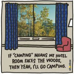I am going to the ultimate beautiful place. In the most beautiful hotel, now that's my kind of camping...