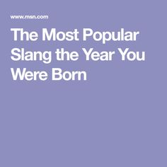 The Most Popular Slang the Year You Were Born