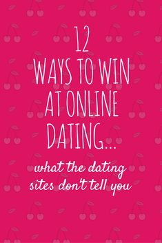 12 Ways To Win At Online Dating - What Dating Sites Don't Tell You