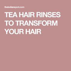 TEA HAIR RINSES TO TRANSFORM YOUR HAIR