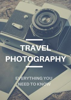 Travel Photography: Everything You Need to Know