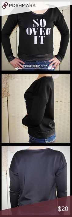 """Rock & Republic """"So Over It"""" Sweatshirt Rock & Republic size small """"So Over It"""" black sweatshirt in like new condition.  Silvery glitter cuffs, neckline, and hem.  95% polyester and 5% spandex.  Measures 19 1/2"""" from armpit to armpit and 20"""" in length.  Model is a size small and 5'3"""" for reference. Rock & Republic Tops Sweatshirts & Hoodies"""