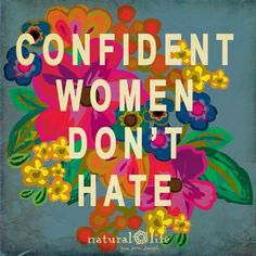 Confident women don't hate. Uploaded by user