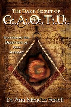 The Dark Secret of G.A.O.T.U.: Shattering the Deception of Free Masonry by Ana Mendez-Ferrell. $11.77. 225 pages. Author: Ana Mendez-Ferrell. Publisher: Destiny Image (December 20, 2011)