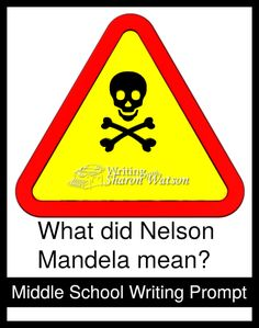 """Middle School Writing Prompt: Despite prison, hardship, cruel conditions, and partial blindness, Nelson Mandela said, """"Resentment is like drinking poison and then hoping it will kill your enemies."""" What did he mean by this?"""