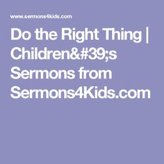 Do the Right Thing | Children's Sermons from Sermons4Kids.com
