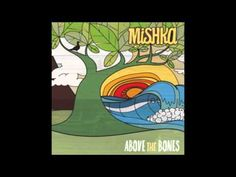 Artist: Mishka Album: Above The Bones Check him out, and his amazing songs- http://itunes.apple.com/us/album/above-the-bones/id303988662 Lyrics: I heard you ...