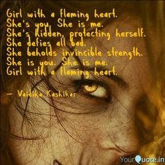 Girl with a flaming heart.  She's you. She is me.   She's hidden, protecting herself.  She defies all bad.  She beholds invincible strength.  She is you. She is me.  Girl with a flaming heart.