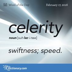 Today's Word of the Day is celerity. Learn its definition, pronunciation, etymology and more. Join over 19 million fans who boost . their vocabulary every day. from the Latin celer meaning swift. celerity is Latin. Interesting English Words, Unusual Words, Weird Words, Rare Words, Unique Words, Cool Words, English Vocabulary Words, English Phrases, Learn English Words