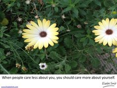 When people care less about you, you should care more about yourself.