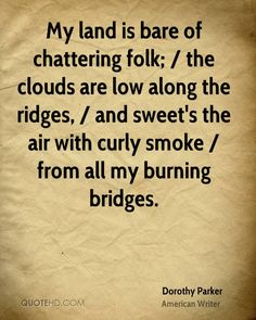 dorothy-parker-quote-my-land-is-bare-of-chattering-folk-the-clouds.jpg 800 ×1.000 pixels