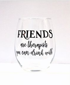 FRIENDS are therapists you can drink with/ stemless wine glass/ cocktail glass/ personalized glass/ custom glass/ birthday gift - Welcome to our website, We hope you are satisfied with the content we offer. Wine Glass Sayings, Wine Quotes, Sayings For Wine Glasses, Whiskey Quotes, Wine Glass Decals, Diy Wine Glasses, Stemless Wine Glasses, Birthday Wine Glasses, Glitter Wine