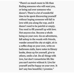 Love for yourself and be happy on your own. It isn't any less beautiful, I promise.