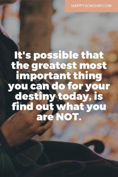 It's possible that the greatest most important thing you can do for your destiny…