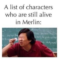 IM PISSING MYSELF XD let's see...there's Merlin. And Gaius. And Leon who never dies. Percival and Gwen. Yep, not a long list.