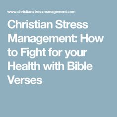 Christian Stress Management: How to Fight for your Health with Bible Verses