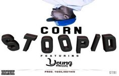 Corn ft Young Mezzy - Stoopid