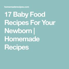 17 Baby Food Recipes For Your Newborn | Homemade Recipes