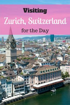 There's so much to see in Zurich, Switzerland, even just for the day!