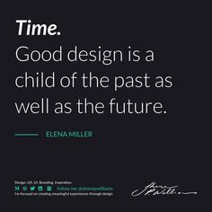 Good design is a child of the past as well as the future. Design Quotes, Cool Designs, The Past, Branding, Future, Children, Inspiration, Young Children, Biblical Inspiration