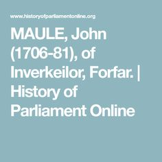 MAULE,   John (1706-81),  of Inverkeilor, Forfar. | History of Parliament Online History, Historia