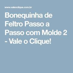 Bonequinha de Feltro Passo a Passo com Molde 2 - Vale o Clique!