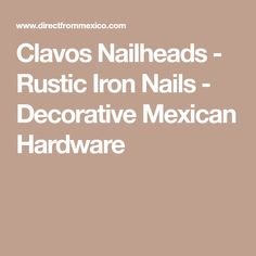 Clavos Nailheads - Rustic Iron Nails - Decorative Mexican Hardware Rustic Irons, Flea Market Finds, Mexican, Hardware, Nails, Vintage, Headboards, Shutters, Decor