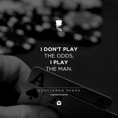 #gentlemenspeak #gentlemen #quotes #follow #dontplay #odds #game #poker #playtheman #blackandwhite #inspirational