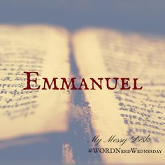Word Nerd Wednesday – Emmanuel – My dear friend Susan Mead is back with us this week for our last word of the year. And it is the perfect word for the week after celebrating the birth of our Lord and Savior Jesus Christ! Emmanuel. God with us. Oh the joy of exploring this name of God! Y'all, I know God is good when I literally hear Emmanuel ringing out on Sirius XM Radio as I begin to...