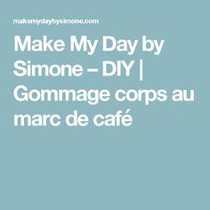 Make My Day by Simone – DIY | Gommage corps au marc de café