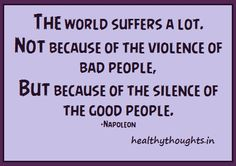 The World Suffers a Lot Because Of The Silence Of The Good People...