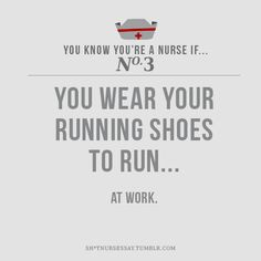 my running shoes are the most comfortable shoes to wear at work/clinical. it's also why I need to replace them so much. lol