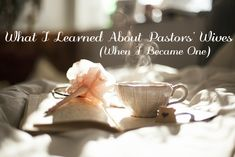 What I Learned About Pastors' Wives (When I Became One)