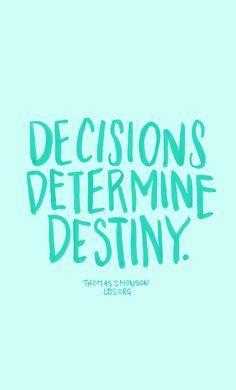 Decisions determine destiny. —Thomas S. Monson #LDS
