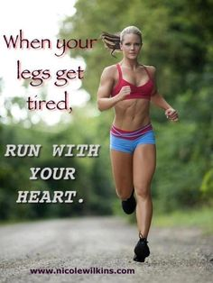 When your legs get tired, run with your heart. // Fitness Quote, Health