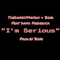 Im Serious (Feat. Boyo & David Frederick) by TheDopestMatrix on SoundCloud