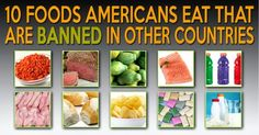 Take control of your health eating real food that grows form natural process. This article written explains why these foods are banned in other developed countries.