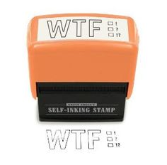WTF Self-Inking Stamp - I need this to stamp on everything these days. Nothing makes sense to me anymore.