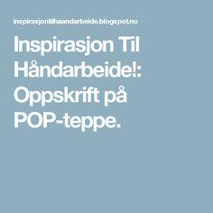 Inspirasjon Til Håndarbeide!: Oppskrift på POP-teppe.