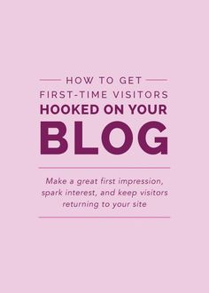 How to Get First-Time Visitors Hooked On Your Blog (via Bloglovin.com )