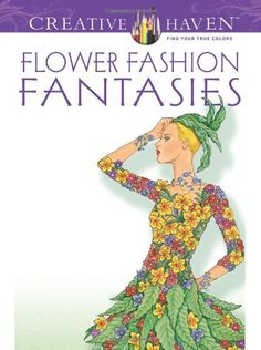 Dover Publications Flower Fashion Fantasies Adult Coloring A Book By Ming Ju Sun