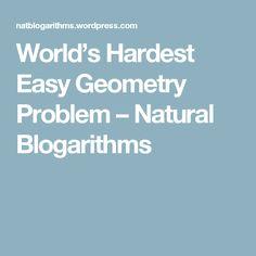 World's Hardest Easy Geometry Problem – Natural Blogarithms