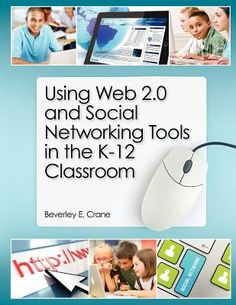 Using web 2.0 and social networking tools in the K-12 classroom / Beverley E. Crane. Chicago : Neal-Schuman Publishers, c2012.