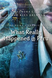 What Really Happened in Peru by Cassandra Clare and Sarah Rees Brennan.  Fans of The Mortal Instruments and The Infernal Devices know that Magnus Bane is banned from Peru—and now they can find out why. One of ten adventures in The Bane Chronicles. #Kobo #eBook