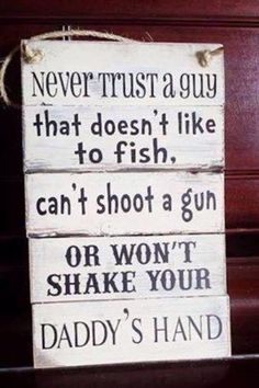 """Never trust a guy that doesn't like to fish, can't shoot a gun or won't shake your daddy's hand. Cute N Country, Country Life, Country Girls, Country Living, Country Decor, Country Style, Country Girl Bedroom, Country Music, Country Man"